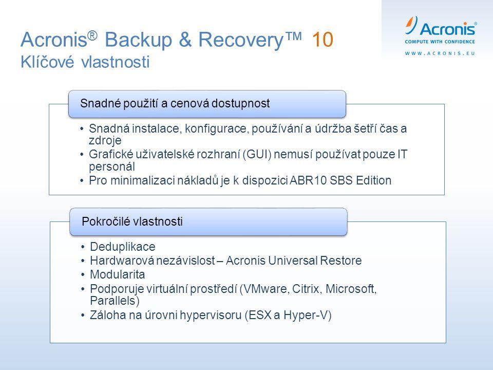 Acronis ® Backup & Recovery™ 10 Klíčové vlastnosti Snadná instalace, konfigurace, používání a údržba šetří čas a zdroje Grafické uživatelské rozhraní