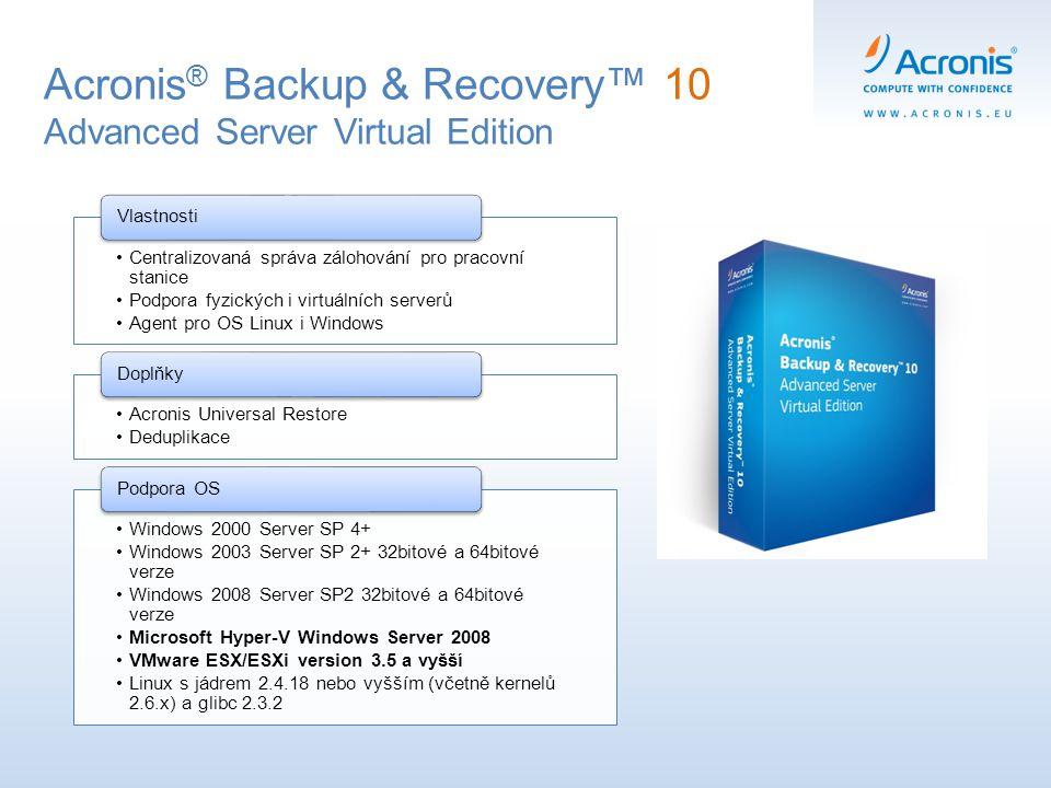 Acronis ® Backup & Recovery™ 10 Advanced Server Virtual Edition Centralizovaná správa zálohování pro pracovní stanice Podpora fyzických i virtuálních