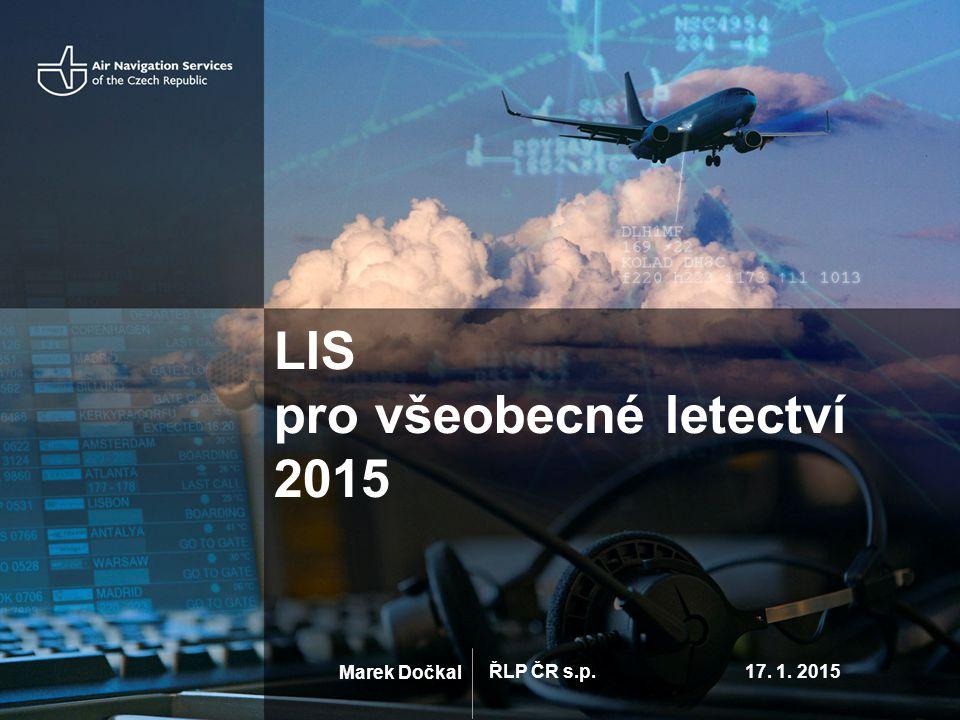 ŘLP ČR s.p. 17. 1. 2015 Marek Dočkal LIS pro všeobecné letectví 2015