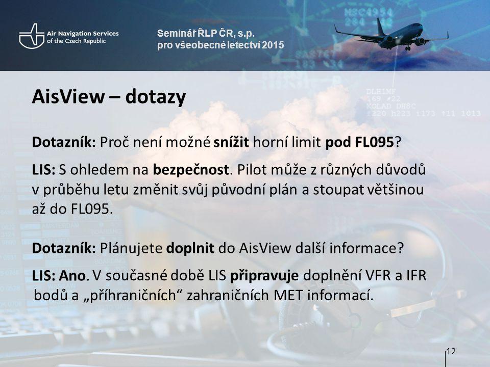 Seminář ŘLP ČR, s.p. pro všeobecné letectví 2015 AisView – dotazy Dotazník: Proč není možné snížit horní limit pod FL095? LIS: S ohledem na bezpečnost