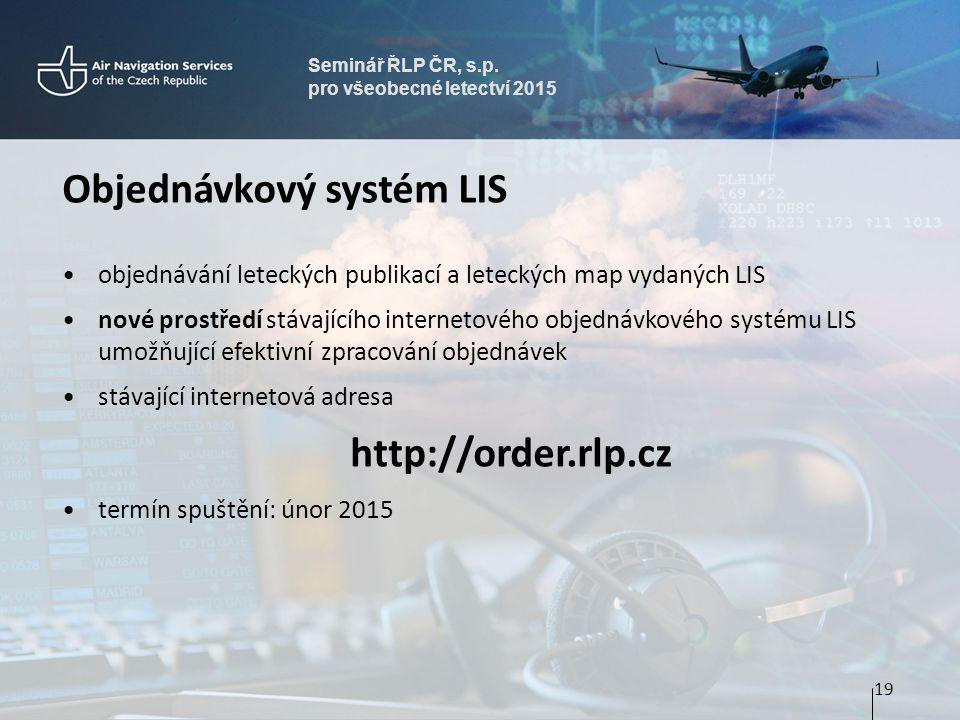 Seminář ŘLP ČR, s.p. pro všeobecné letectví 2015 Objednávkový systém LIS objednávání leteckých publikací a leteckých map vydaných LIS nové prostředí s