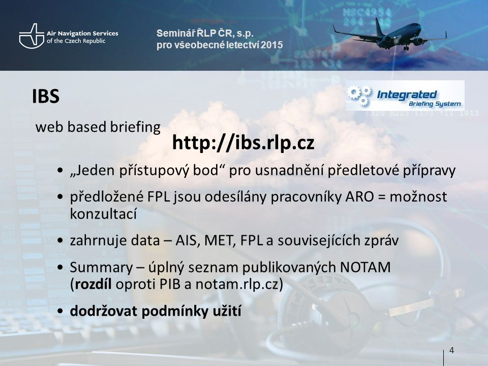 """Seminář ŘLP ČR, s.p. pro všeobecné letectví 2015 IBS web based briefing http://ibs.rlp.cz """"Jeden přístupový bod"""" pro usnadnění předletové přípravy pře"""