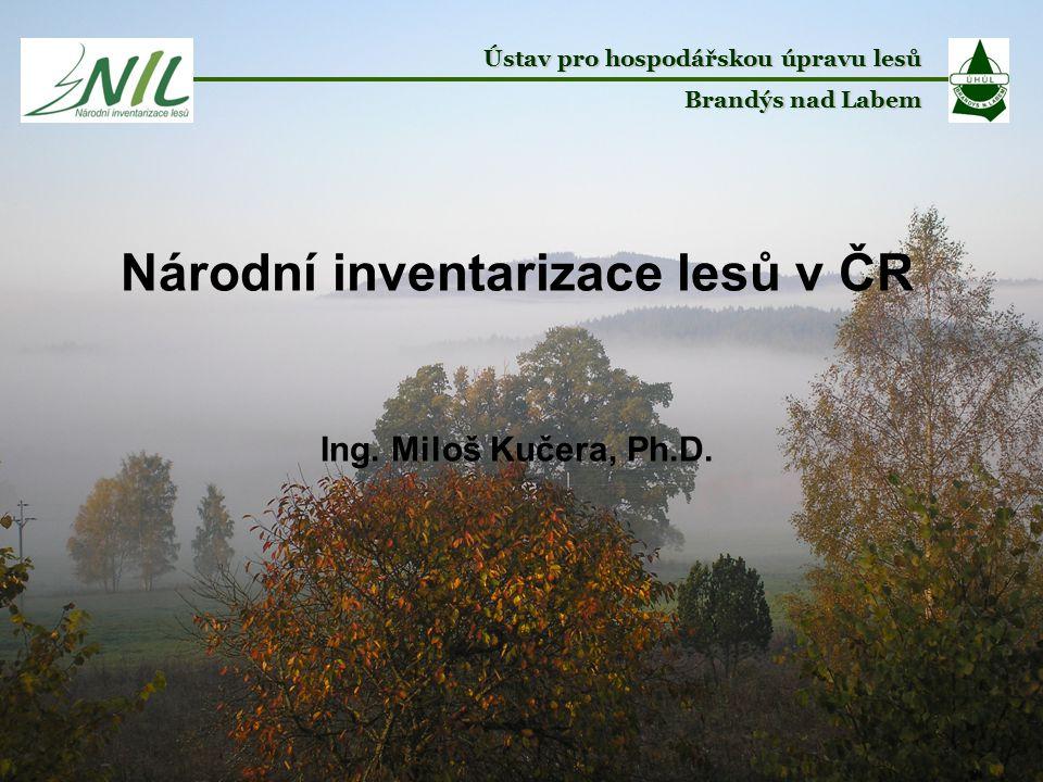 Ústav pro hospodářskou úpravu lesů Brandýs nad Labem Národní inventarizace lesů v ČR Ing. Miloš Kučera, Ph.D.