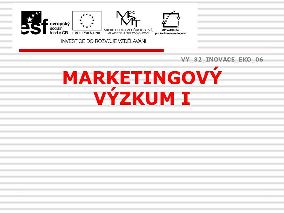 VY_32_INOVACE_EKO_06 MARKETINGOVÝ VÝZKUM I