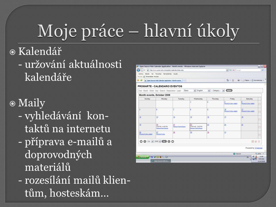  Kalendář - uržování aktuálnosti kalendáře  Maily - vyhledávání kon- taktů na internetu - příprava e-mailů a doprovodných materiálů - rozesílání mailů klien- tům, hosteskám...