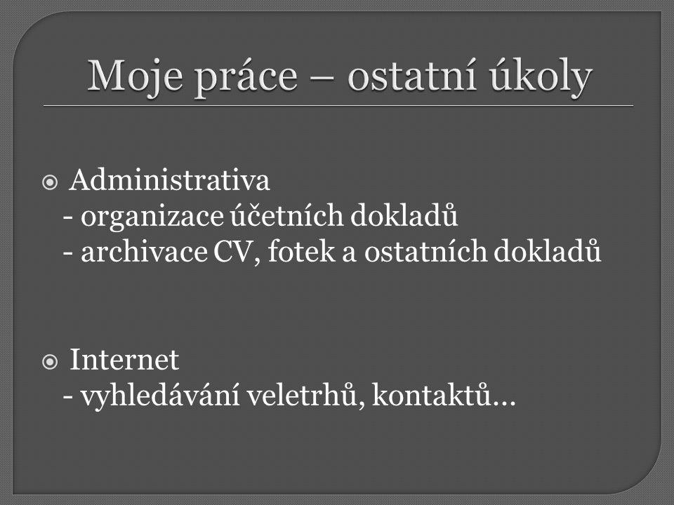  Administrativa - organizace účetních dokladů - archivace CV, fotek a ostatních dokladů  Internet - vyhledávání veletrhů, kontaktů...
