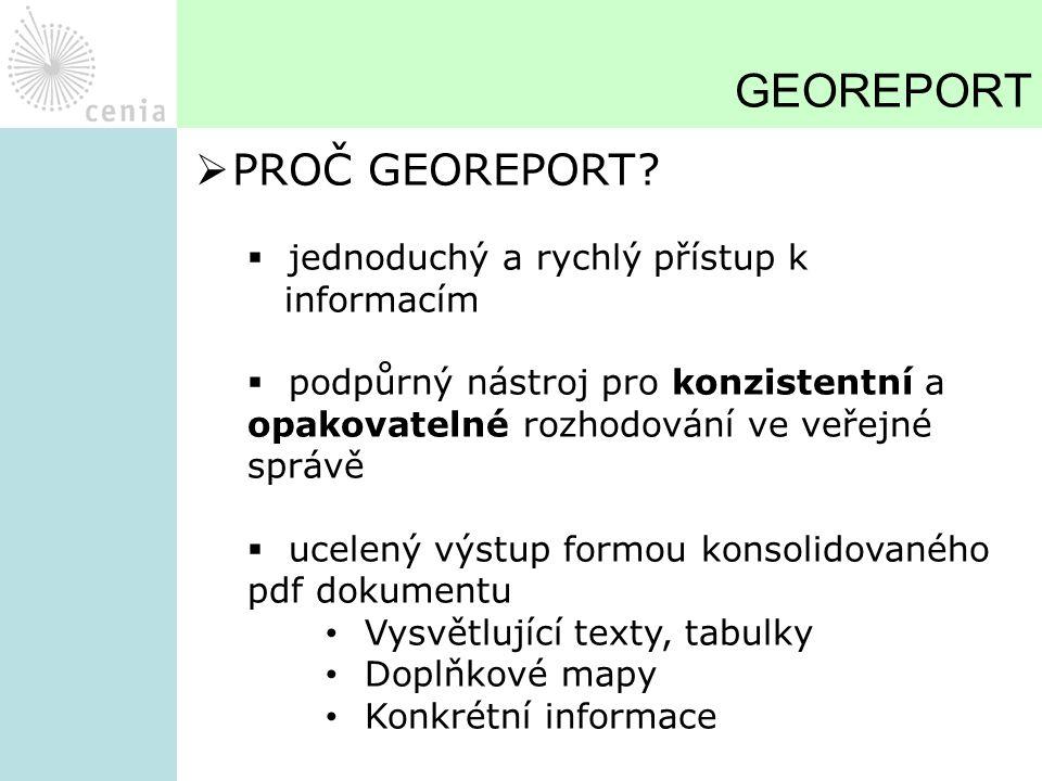 GEOREPORT  PROČ GEOREPORT?  jednoduchý a rychlý přístup k informacím  podpůrný nástroj pro konzistentní a opakovatelné rozhodování ve veřejné správ