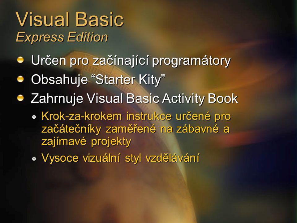 Visual Basic Express Edition Určen pro začínající programátory Obsahuje Starter Kity Zahrnuje Visual Basic Activity Book Krok-za-krokem instrukce určené pro začátečníky zaměřené na zábavné a zajímavé projekty Vysoce vizuální styl vzdělávání