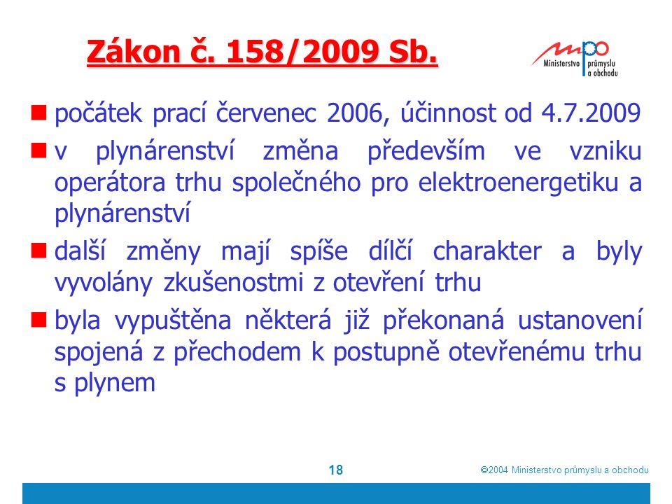  2004  Ministerstvo průmyslu a obchodu 18 Zákon č. 158/2009 Sb. počátek prací červenec 2006, účinnost od 4.7.2009 v plynárenství změna především ve