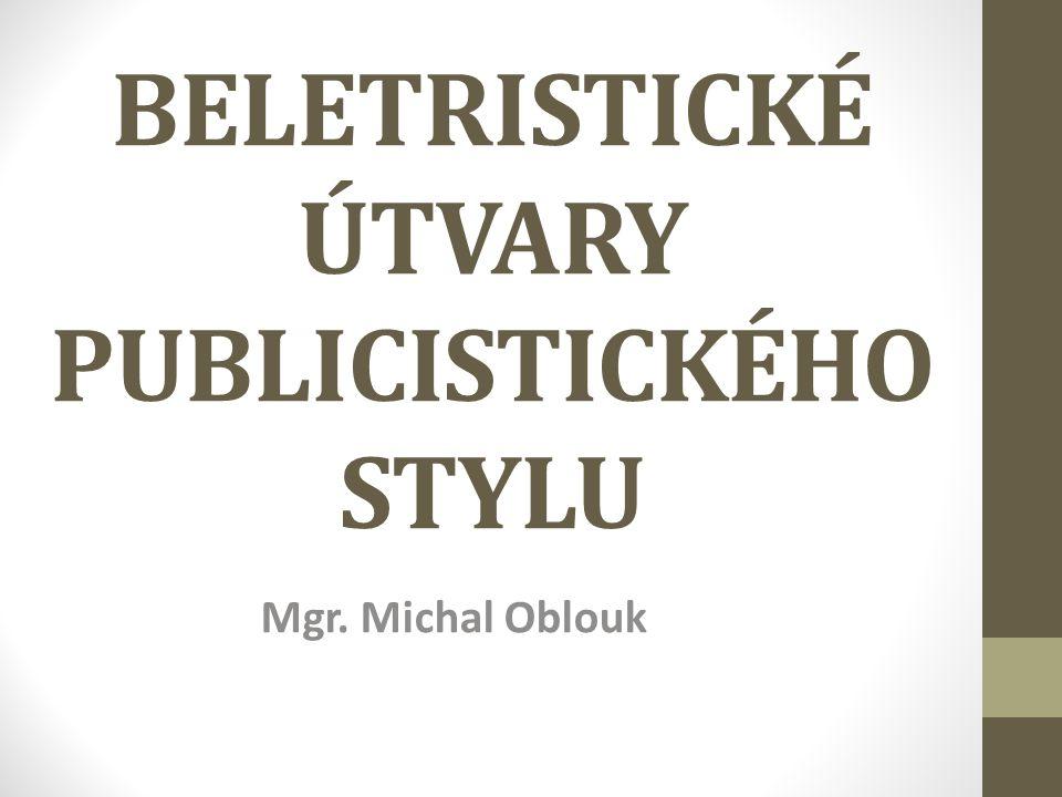 BELETRISTICKÉ ÚTVARY PUBLICISTICKÉHO STYLU Mgr. Michal Oblouk
