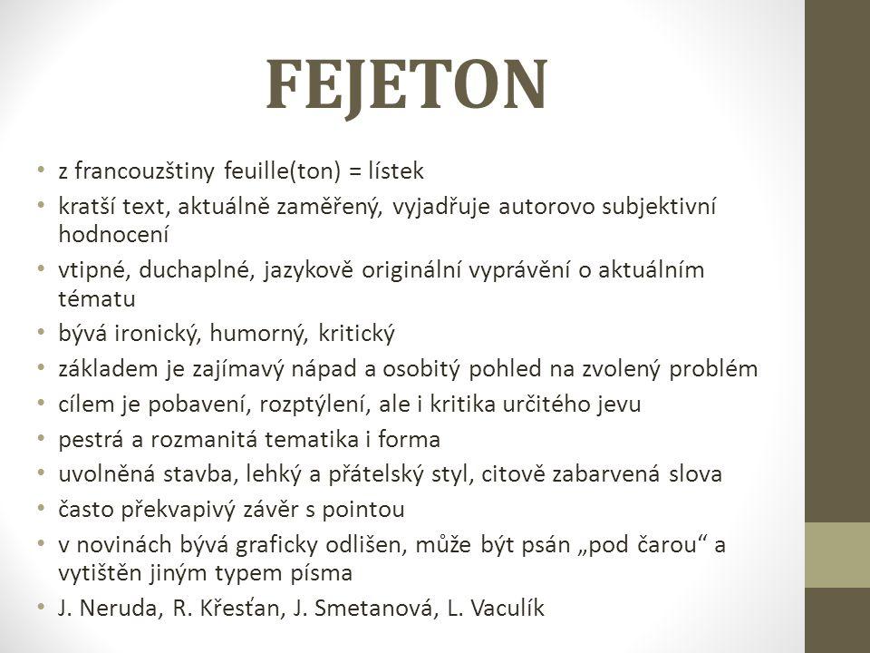 FEJETON z francouzštiny feuille(ton) = lístek kratší text, aktuálně zaměřený, vyjadřuje autorovo subjektivní hodnocení vtipné, duchaplné, jazykově ori