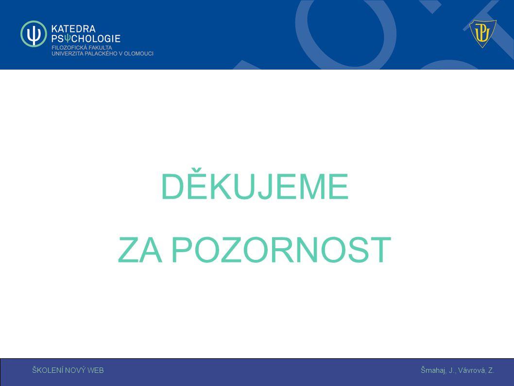 Šmahaj, J., Vávrová, Z.ŠKOLENÍ NOVÝ WEB DĚKUJEME ZA POZORNOST