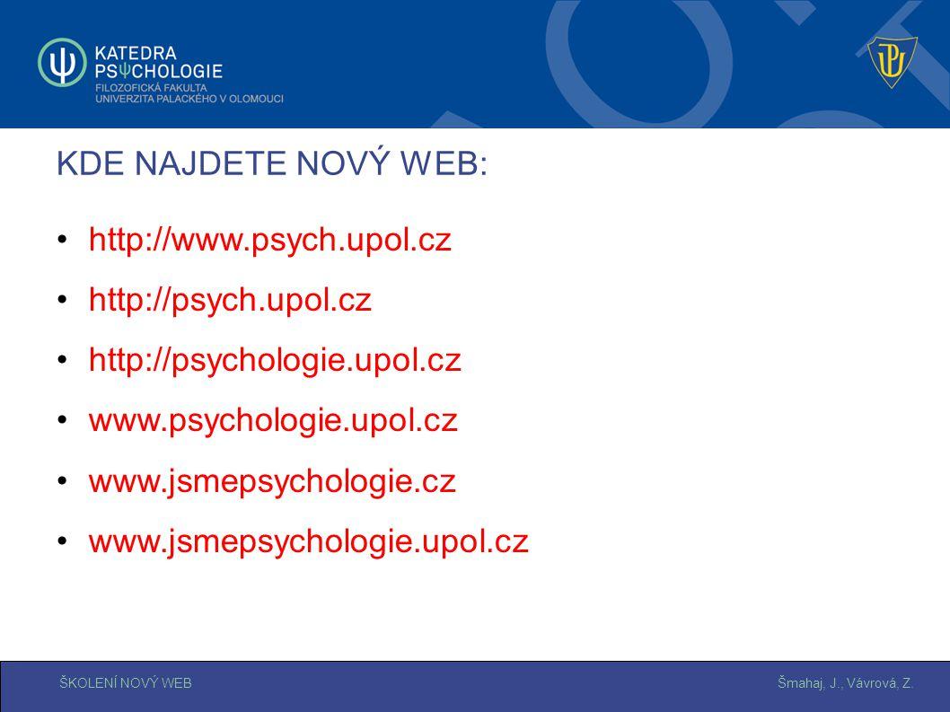 Šmahaj, J., Vávrová, Z.ŠKOLENÍ NOVÝ WEB KDE NAJDETE NOVÝ WEB: http://www.psych.upol.cz http://psych.upol.cz http://psychologie.upol.cz www.psychologie.upol.cz www.jsmepsychologie.cz www.jsmepsychologie.upol.cz