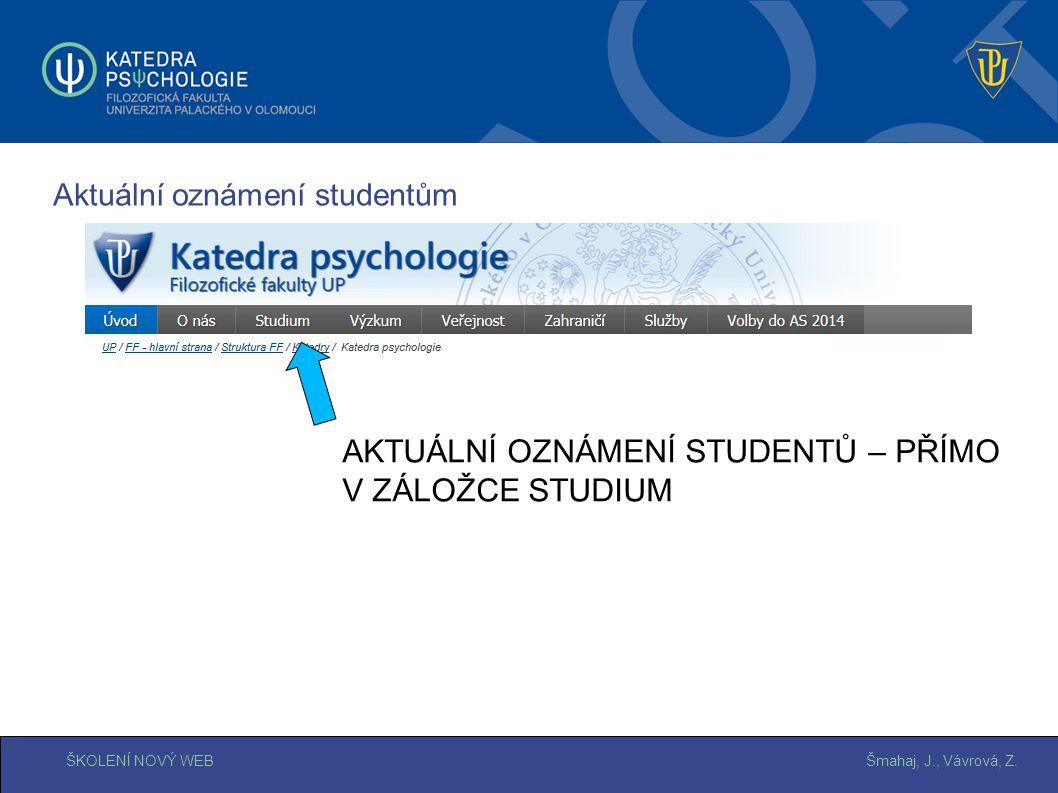 Šmahaj, J., Vávrová, Z.ŠKOLENÍ NOVÝ WEB Aktuální oznámení studentům dotisknout AKTUÁLNÍ OZNÁMENÍ STUDENTŮ – PŘÍMO V ZÁLOŽCE STUDIUM