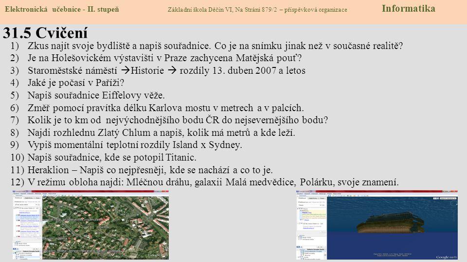 31.4 Google Earth Elektronická učebnice - II. stupeň Základní škola Děčín VI, Na Stráni 879/2 – příspěvková organizace Informatika Stáhnout Stáhnout G
