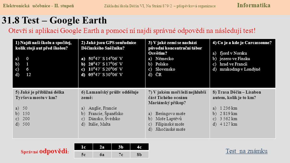 CzechEnglish 1.GOOGLE 2.ZEMĚ 3.SKY 4.HLEDAT 5.WEATHER 6.GALERIE 7.OCEAN 8.MÍSTA 9.ROAD 10.DALŠÍ 31.7 CLIL – Google Earth Elektronická učebnice - II. s