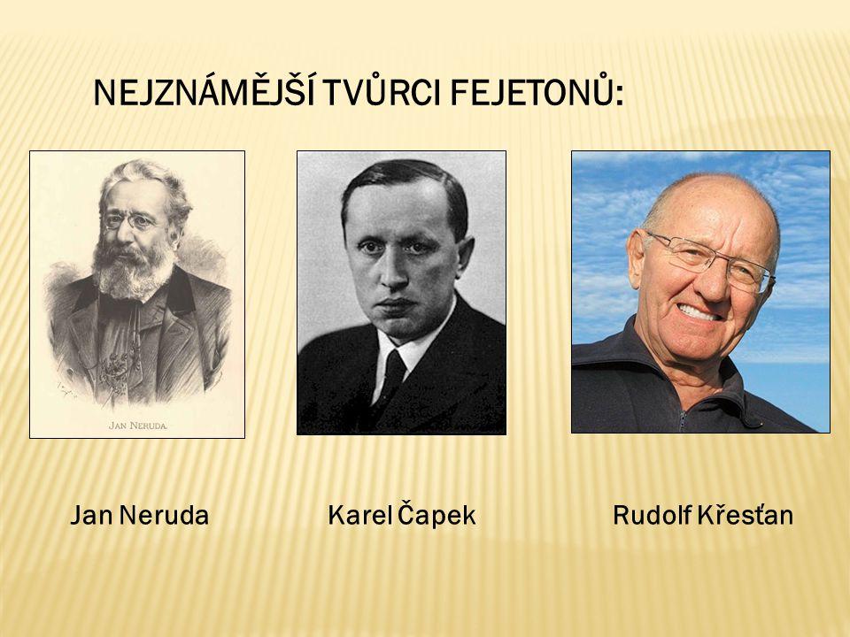 NEJZNÁMĚJŠÍ TVŮRCI FEJETONŮ: Jan NerudaKarel ČapekRudolf Křesťan