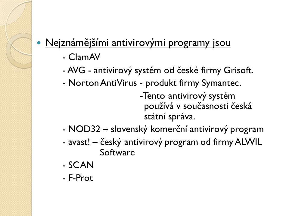 Nejznámějšími antivirovými programy jsou - ClamAV - AVG - antivirový systém od české firmy Grisoft. - Norton AntiVirus - produkt firmy Symantec. -Tent