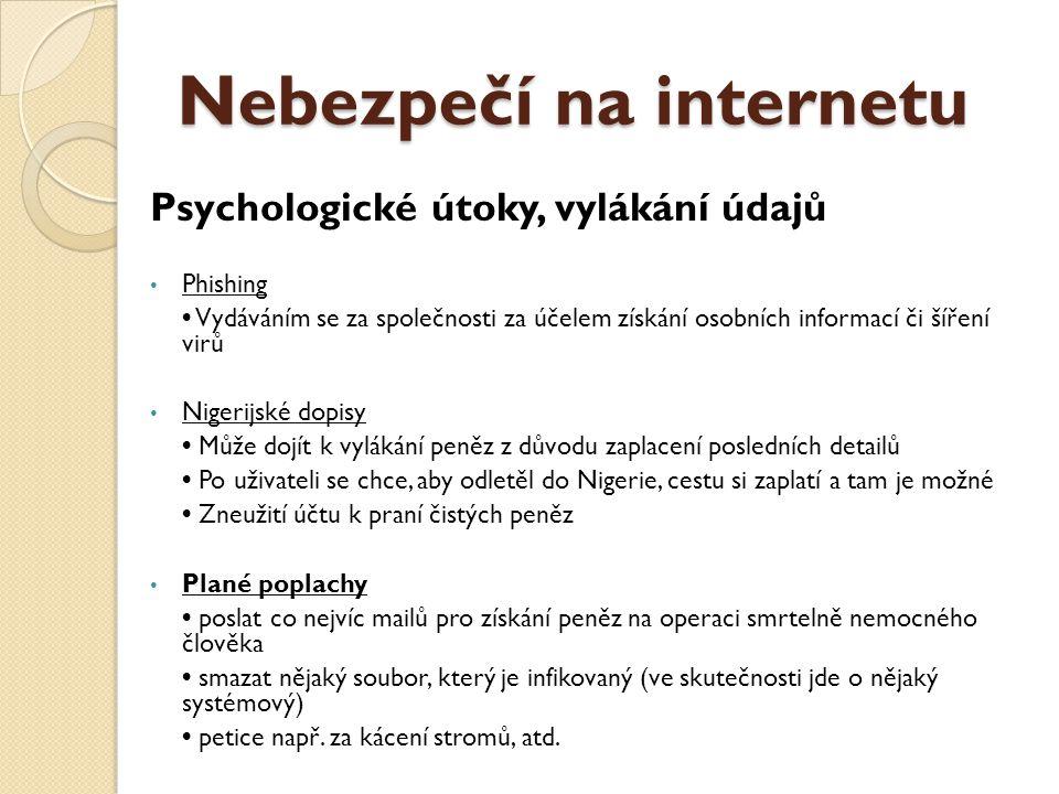 Nebezpečí na internetu Psychologické útoky, vylákání údajů Phishing Vydáváním se za společnosti za účelem získání osobních informací či šíření virů Ni