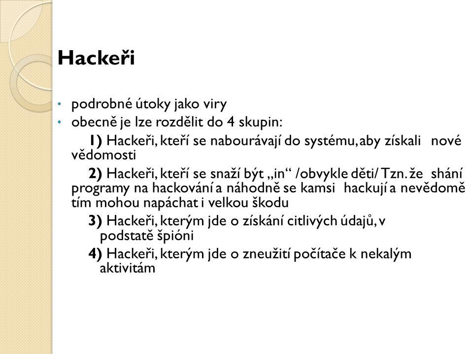 Hackeři podrobné útoky jako viry obecně je lze rozdělit do 4 skupin: 1) Hackeři, kteří se nabourávají do systému, aby získali nové vědomosti 2) Hackeř