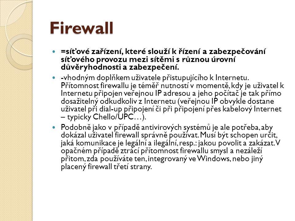 Firewall =síťové zařízení, které slouží k řízení a zabezpečování síťového provozu mezi sítěmi s různou úrovní důvěryhodnosti a zabezpečení. -vhodným d