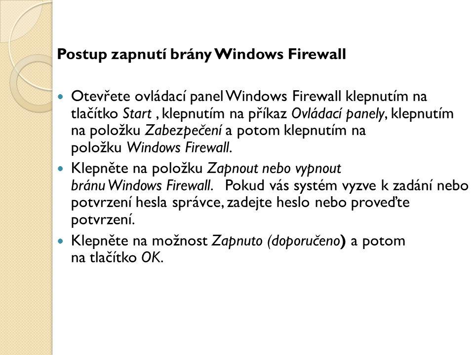 Postup zapnutí brány Windows Firewall Otevřete ovládací panel Windows Firewall klepnutím na tlačítko Start, klepnutím na příkaz Ovládací panely, klepn