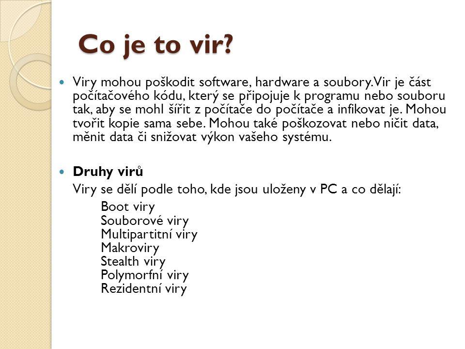 Co je to vir? Viry mohou poškodit software, hardware a soubory. Vir je část počítačového kódu, který se připojuje k programu nebo souboru tak, aby se