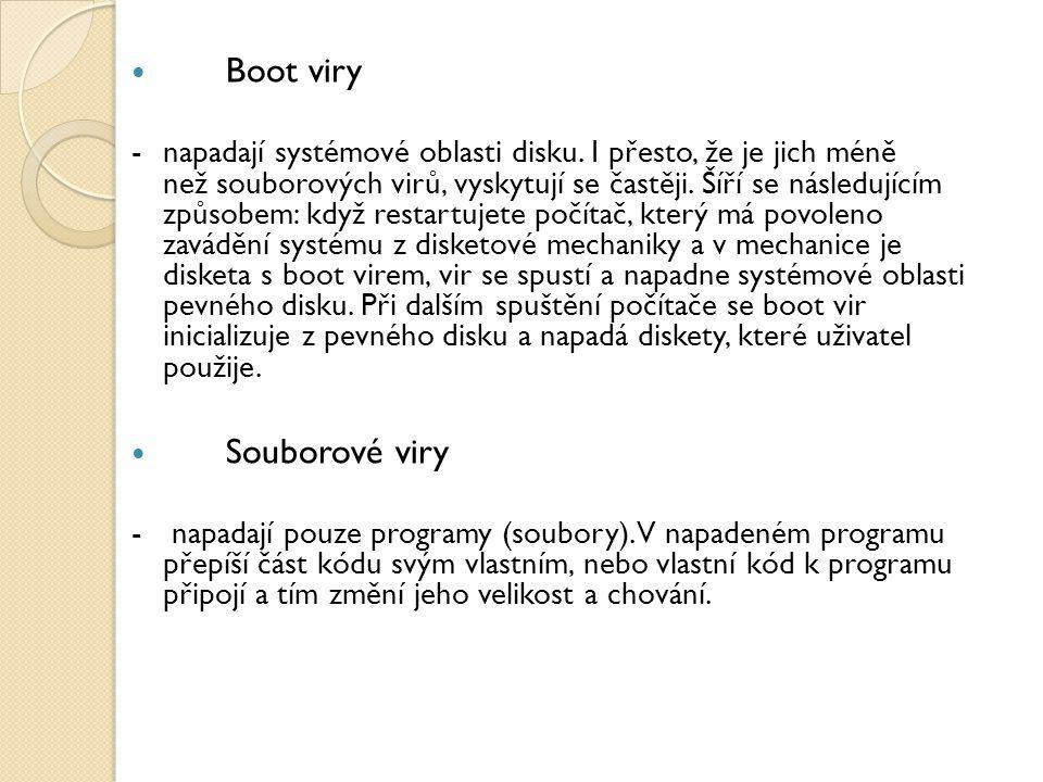 Boot viry -napadají systémové oblasti disku. I přesto, že je jich méně než souborových virů, vyskytují se častěji. Šíří se následujícím způsobem: když