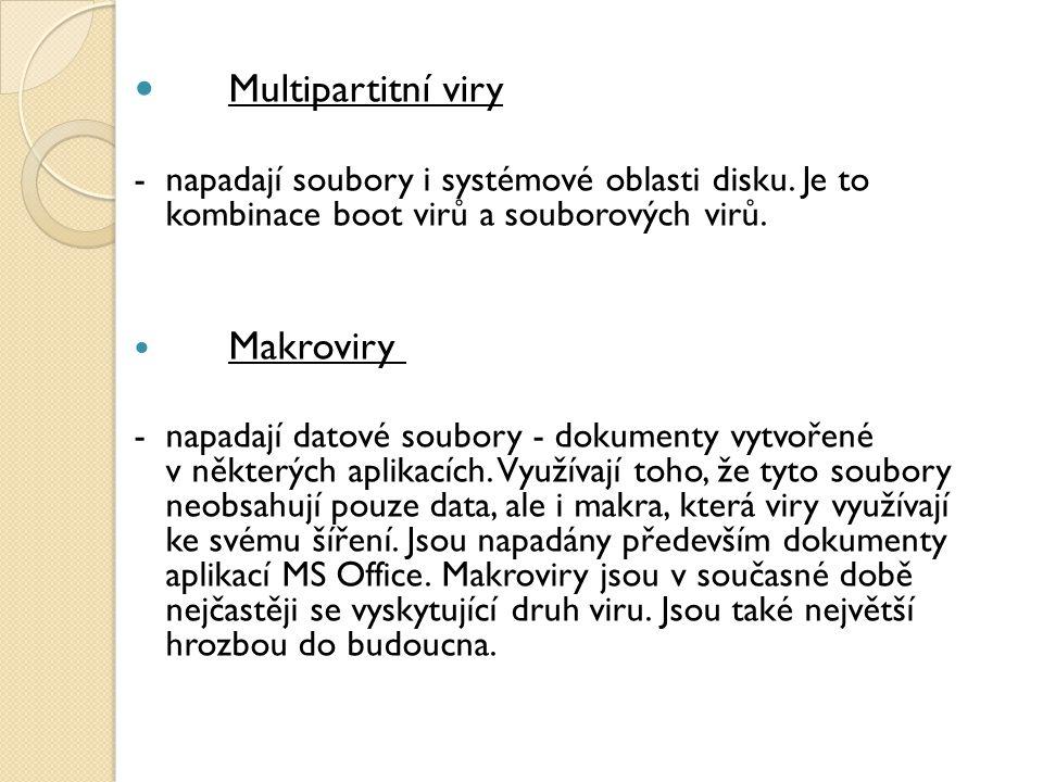 Multipartitní viry -napadají soubory i systémové oblasti disku. Je to kombinace boot virů a souborových virů. Makroviry - napadají datové soubory - do