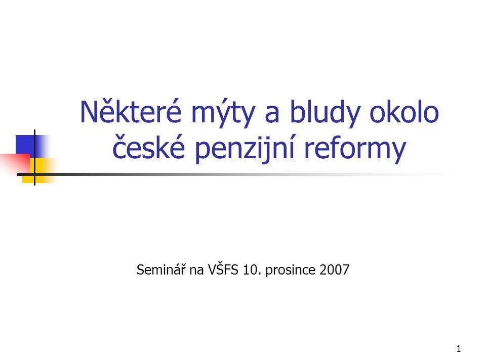 1 Některé mýty a bludy okolo české penzijní reformy Seminář na VŠFS 10. prosince 2007