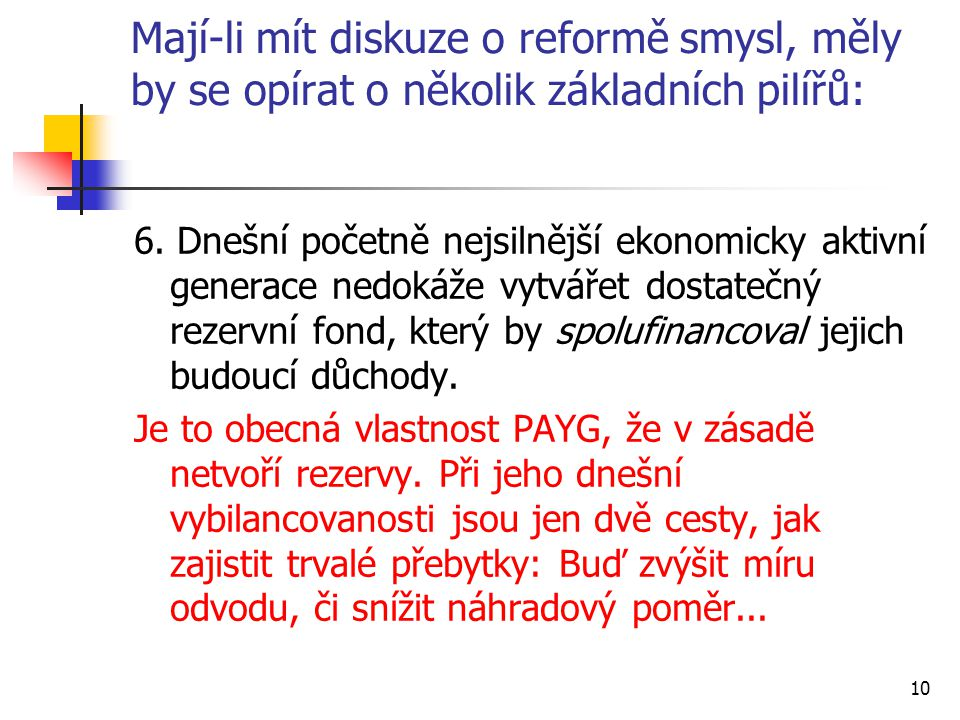 10 Mají-li mít diskuze o reformě smysl, měly by se opírat o několik základních pilířů: 6. Dnešní početně nejsilnější ekonomicky aktivní generace nedok