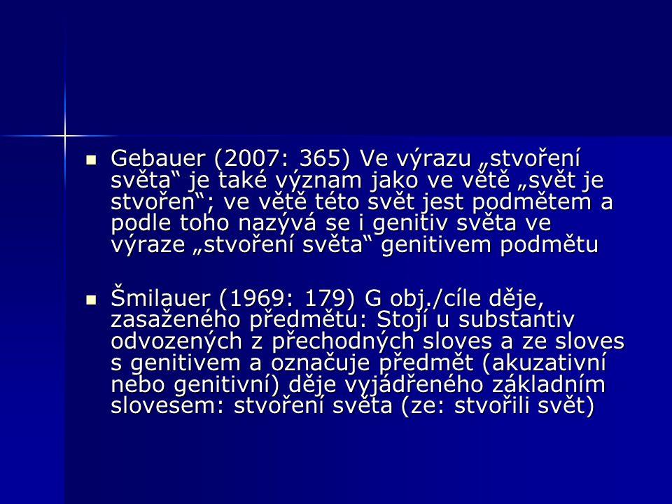 """Gebauer (2007: 365) Ve výrazu """"stvoření světa"""" je také význam jako ve větě """"svět je stvořen""""; ve větě této svět jest podmětem a podle toho nazývá se i"""