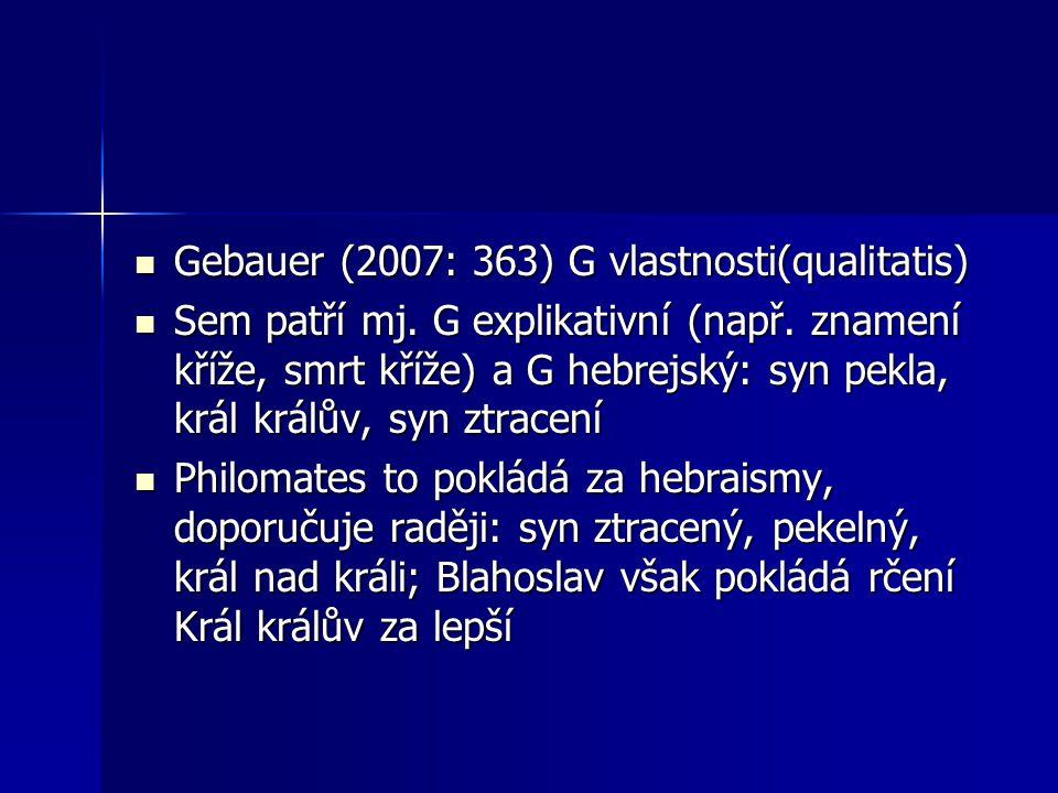 Gebauer (2007: 363) G vlastnosti(qualitatis) Gebauer (2007: 363) G vlastnosti(qualitatis) Sem patří mj. G explikativní (např. znamení kříže, smrt kříž