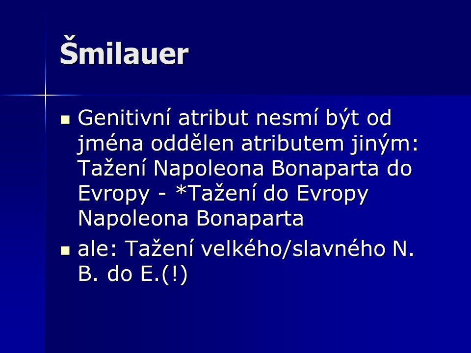 Šmilauer Genitivní atribut nesmí být od jména oddělen atributem jiným: Tažení Napoleona Bonaparta do Evropy - *Tažení do Evropy Napoleona Bonaparta Ge