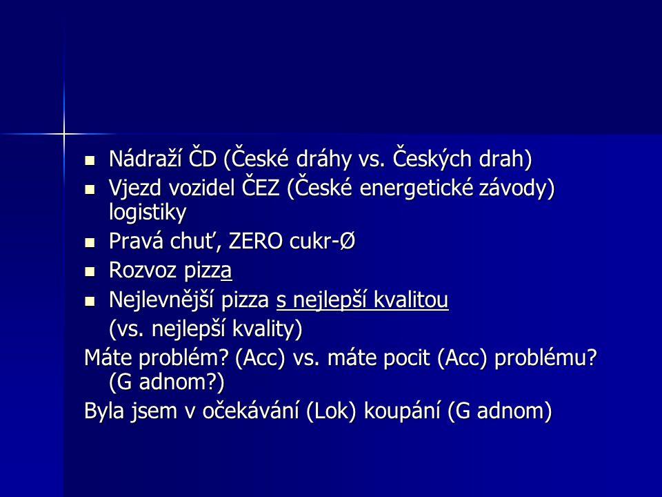 Nádraží ČD (České dráhy vs. Českých drah) Nádraží ČD (České dráhy vs. Českých drah) Vjezd vozidel ČEZ (České energetické závody) logistiky Vjezd vozid