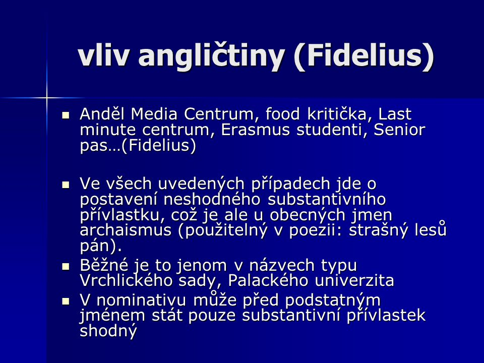 vliv angličtiny (Fidelius) Anděl Media Centrum, food kritička, Last minute centrum, Erasmus studenti, Senior pas…(Fidelius) Anděl Media Centrum, food
