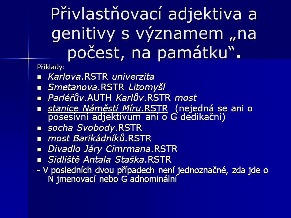 """Přivlastňovací adjektiva a genitivy s významem """"na počest, na památku"""". Příklady: Karlova.RSTR univerzita Karlova.RSTR univerzita Smetanova.RSTR Litom"""
