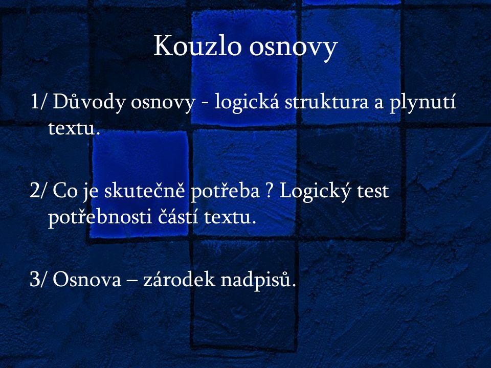 Kouzlo osnovy 1/ Důvody osnovy - logická struktura a plynutí textu.
