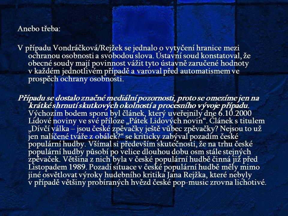 Anebo třeba: V případu Vondráčková/Rejžek se jednalo o vytyčení hranice mezi ochranou osobnosti a svobodou slova.
