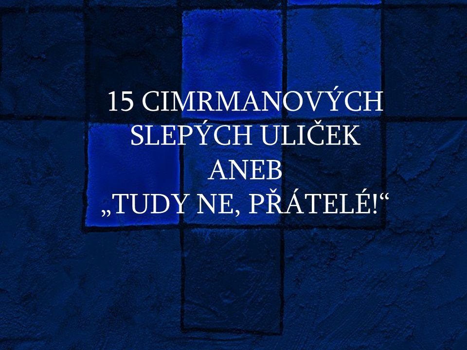 """15 CIMRMANOVÝCH SLEPÝCH ULIČEK ANEB """"TUDY NE, PŘÁTELÉ!"""