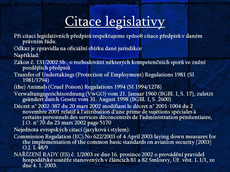 Citace legislativy Při citaci legislativních předpisů respektujeme způsob citace předpisů v daném právním řádu.