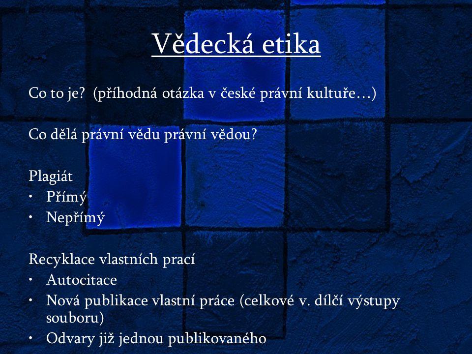 Vědecká etika Co to je. (příhodná otázka v české právní kultuře…) Co dělá právní vědu právní vědou.