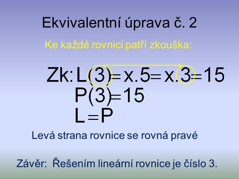 Ekvivalentní úprava č. 2 Celou rovnici vydělíme číslem 5