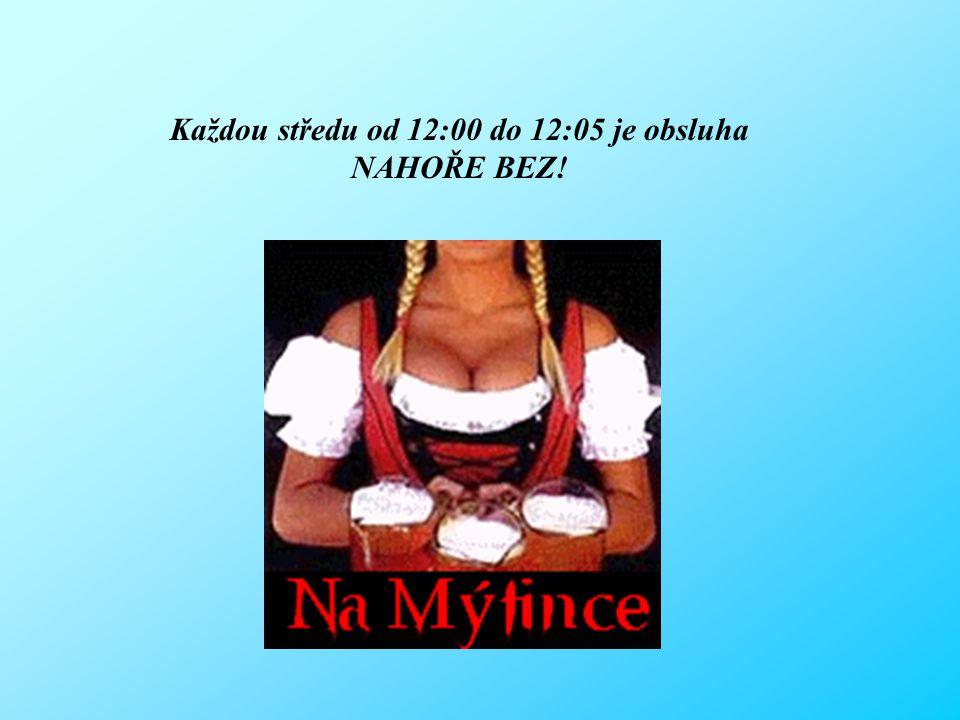 Každou středu od 12:00 do 12:05 je obsluha NAHOŘE BEZ!