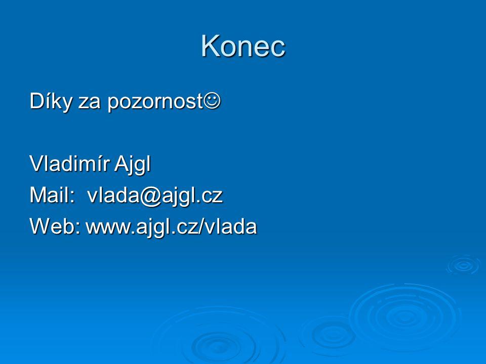 Konec Díky za pozornost Díky za pozornost Vladimír Ajgl Mail: vlada@ajgl.cz Web: www.ajgl.cz/vlada