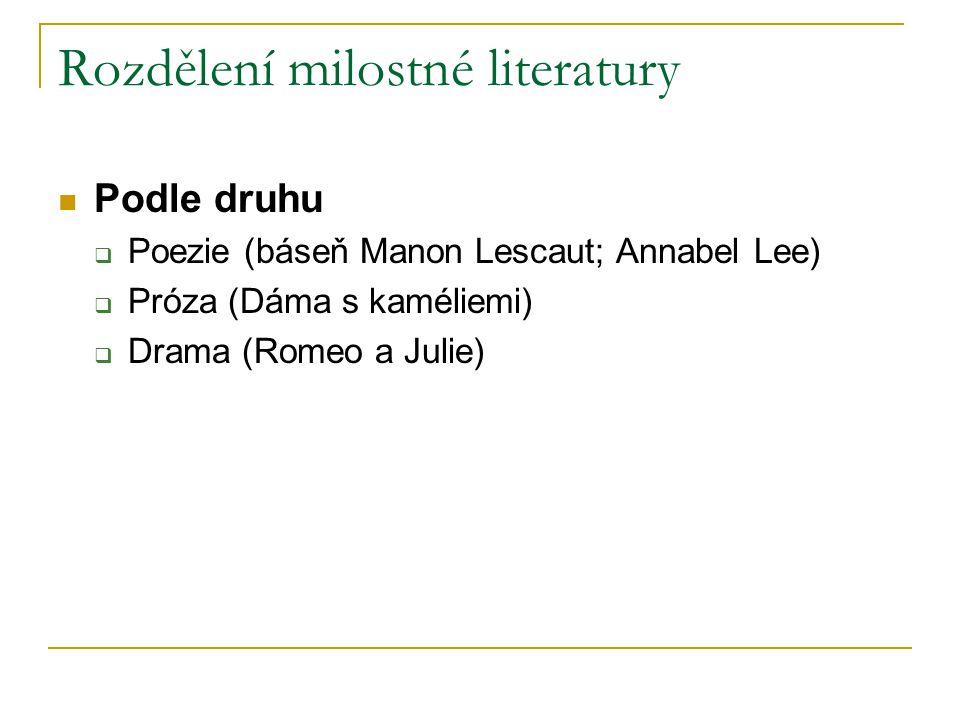 Rozdělení milostné literatury Podle druhu  Poezie (báseň Manon Lescaut; Annabel Lee)  Próza (Dáma s kaméliemi)  Drama (Romeo a Julie)