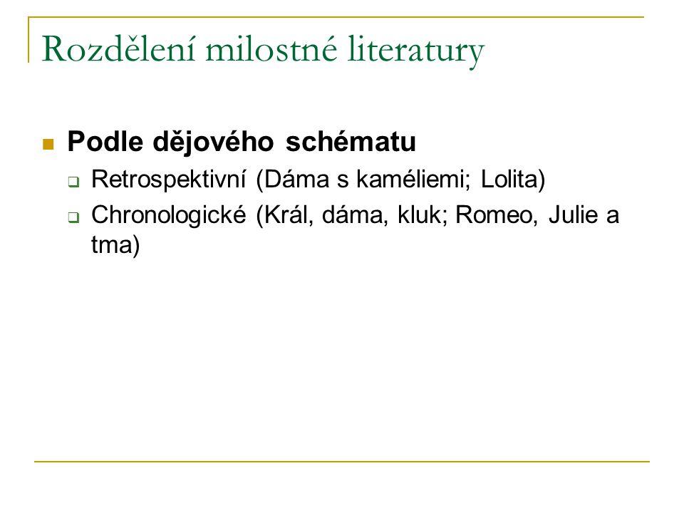 Rozdělení milostné literatury Podle dějového schématu  Retrospektivní (Dáma s kaméliemi; Lolita)  Chronologické (Král, dáma, kluk; Romeo, Julie a tm