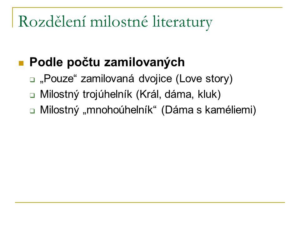 """Rozdělení milostné literatury Podle počtu zamilovaných  """"Pouze"""" zamilovaná dvojice (Love story)  Milostný trojúhelník (Král, dáma, kluk)  Milostný"""