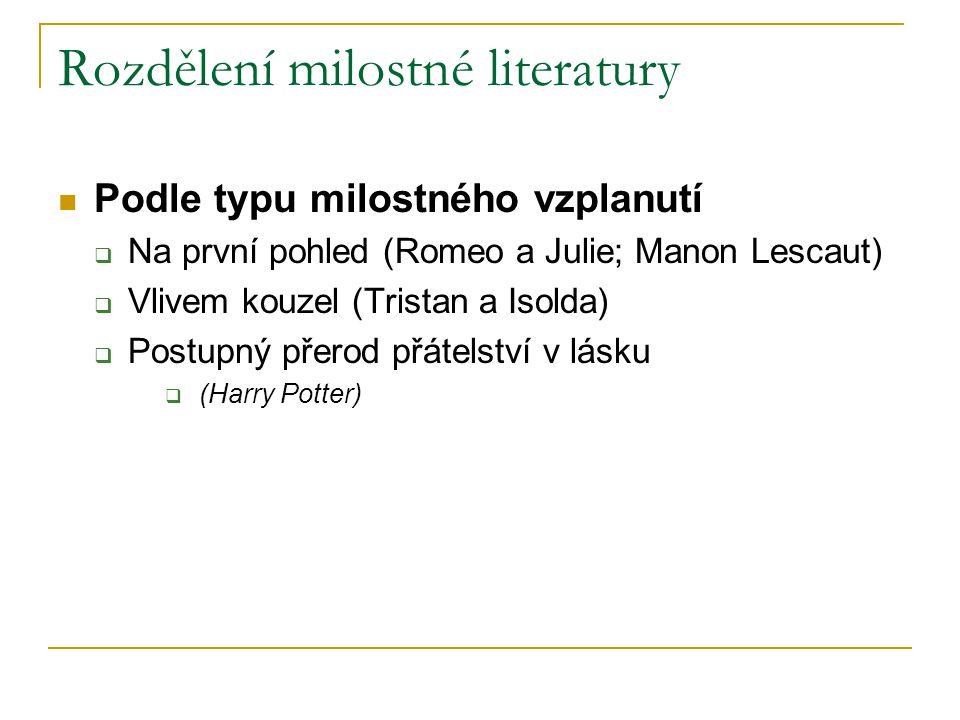 Rozdělení milostné literatury Podle typu milostného vzplanutí  Na první pohled (Romeo a Julie; Manon Lescaut)  Vlivem kouzel (Tristan a Isolda)  Po