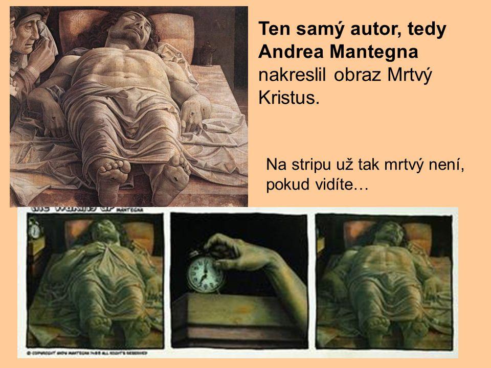 Ten samý autor, tedy Andrea Mantegna nakreslil obraz Mrtvý Kristus.